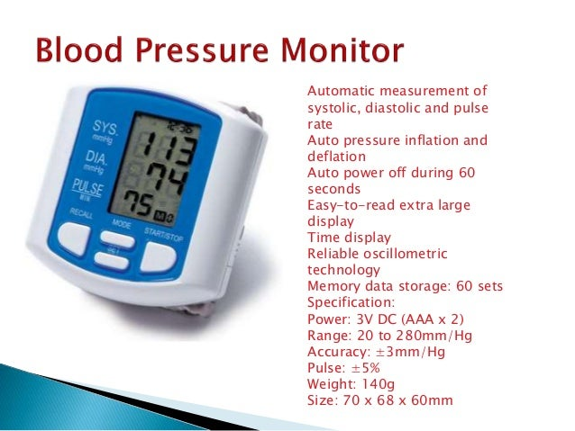 Automatic measurement of systolic, diastolic and pulse rate Auto pressure inflation and deflation Auto power off during 60...