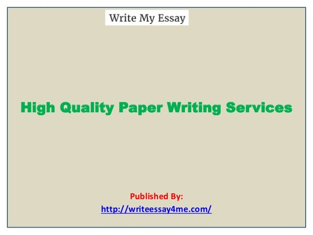 High Quality Paper Writing Services Published By: http://writeessay4me.com/