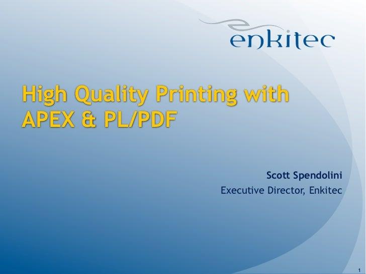 High Quality Printing withAPEX & PL/PDF                             Scott Spendolini                   Executive Director,...