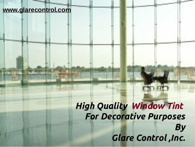www.glarecontrol.com                       High Quality Window Tint                         For Decorative Purposes       ...