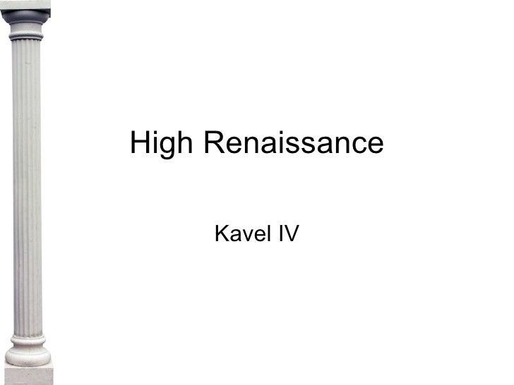 High Renaissance Kavel IV