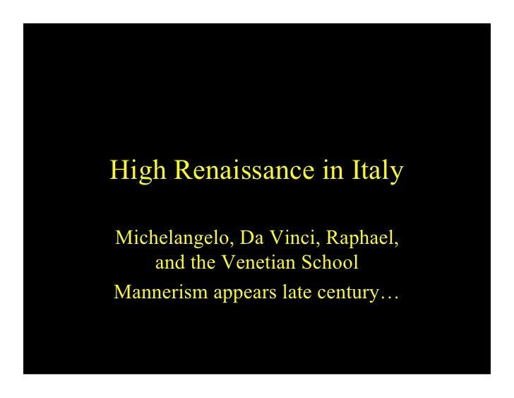 High Renaissance in ItalyMichelangelo, Da Vinci, Raphael,    and the Venetian SchoolMannerism appears late century…