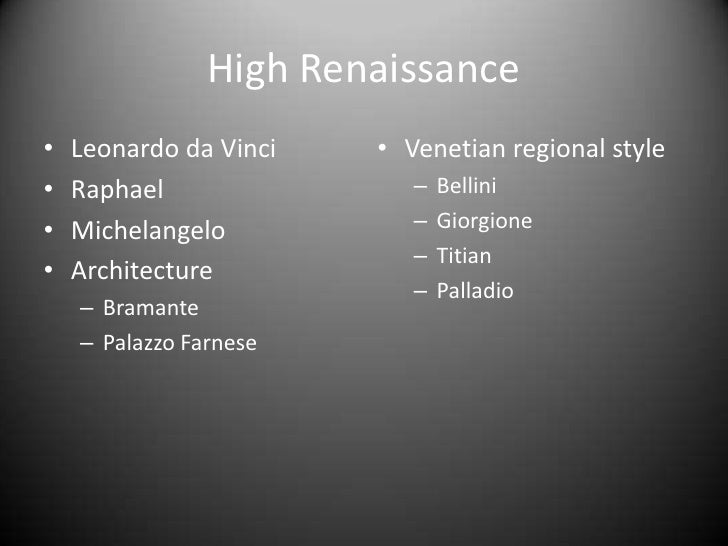 High Renaissance<br />Leonardo da Vinci<br />Raphael<br />Michelangelo<br />Architecture<br />Bramante<br />Palazzo Farnes...