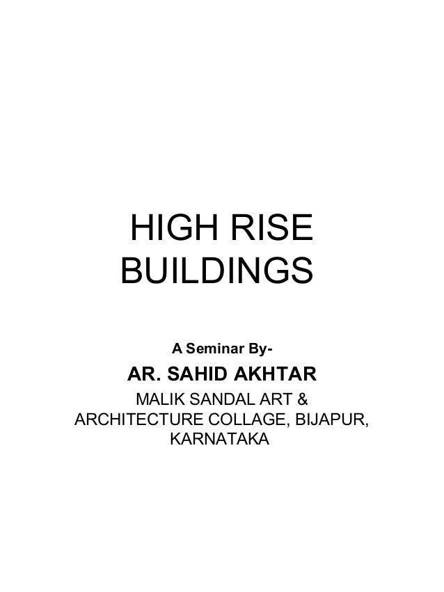 HIGH RISE BUILDINGS A Seminar By- AR. SAHID AKHTAR MALIK SANDAL ART & ARCHITECTURE COLLAGE, BIJAPUR, KARNATAKA