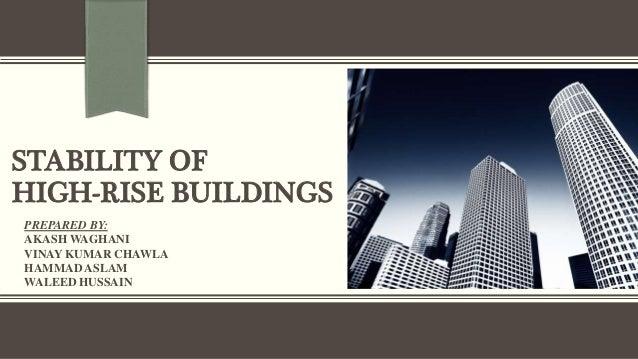 STABILITY OF HIGH-RISE BUILDINGS PREPARED BY: AKASH WAGHANI VINAY KUMAR CHAWLA HAMMAD ASLAM WALEED HUSSAIN