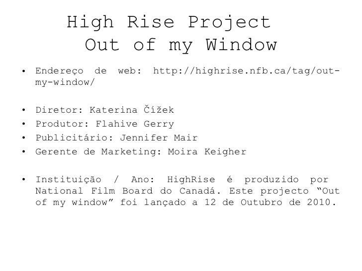 High Rise Project  Out of my Window <ul><li>Endereço de web: http://highrise.nfb.ca/tag/out-my-window/ </li></ul><ul><li>D...