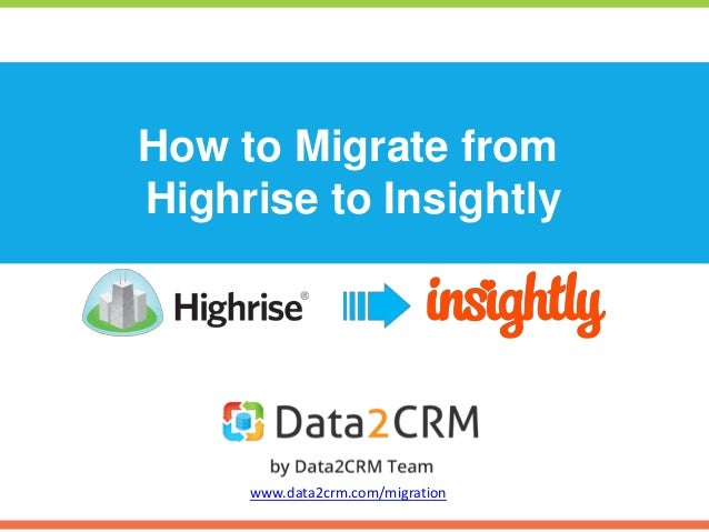 How to Migrate from Highrise to Insightly www.data2crm.com/migration