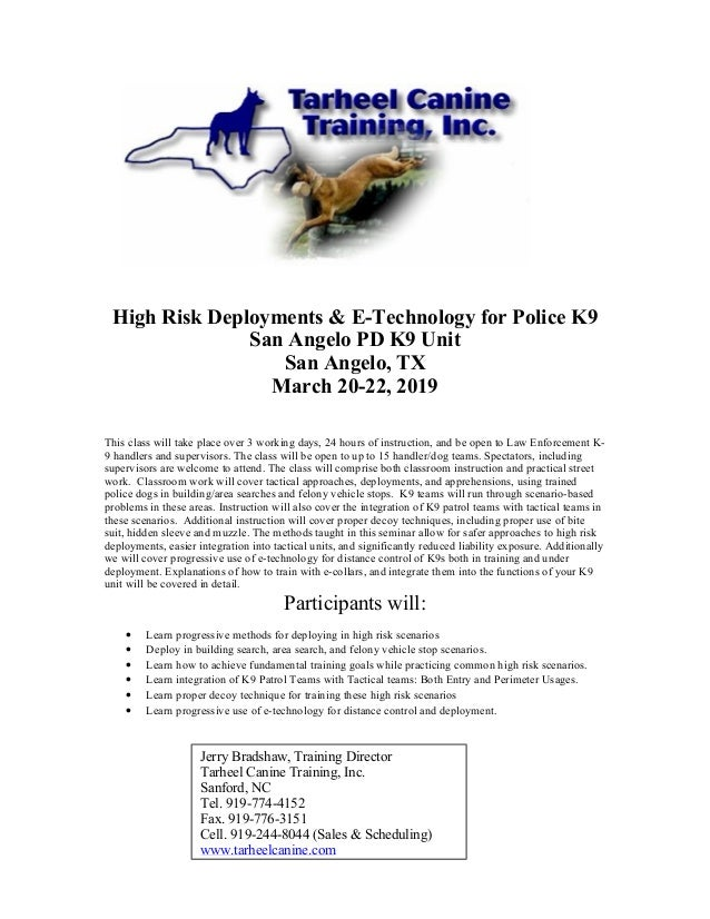 High Risk Deployments & E-Technology for Police K9 San Angelo PD K9 Unit San Angelo, TX March 20-22, 2019 This class will ...