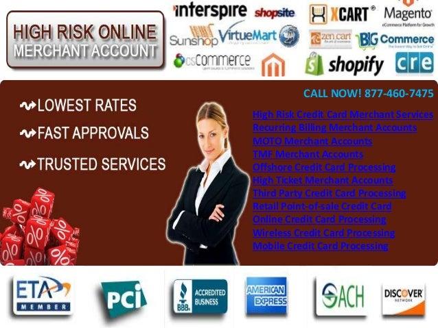 CALL NOW! 877-460-7475 High Risk Credit Card Merchant Services Recurring Billing Merchant Accounts MOTO Merchant Accounts ...