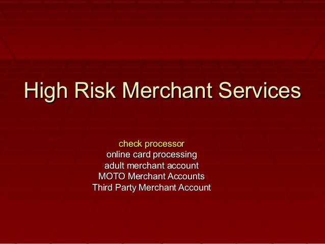 High Risk Merchant Services             check processor          online card processing         adult merchant account    ...