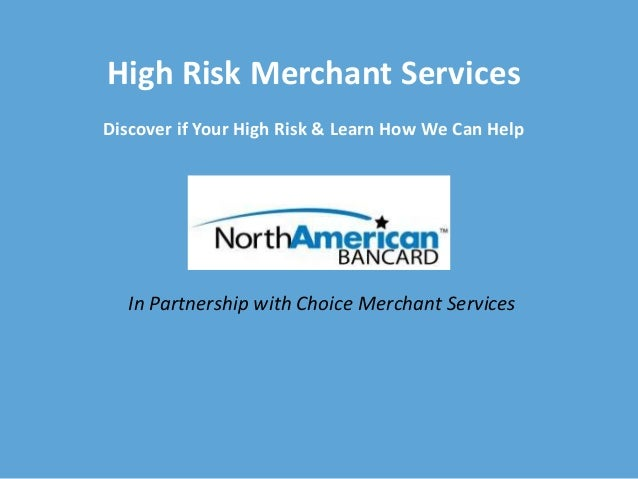 High Risk Merchant Services Discover if Your High Risk & Learn How We Can Help In Partnership with Choice Merchant Services