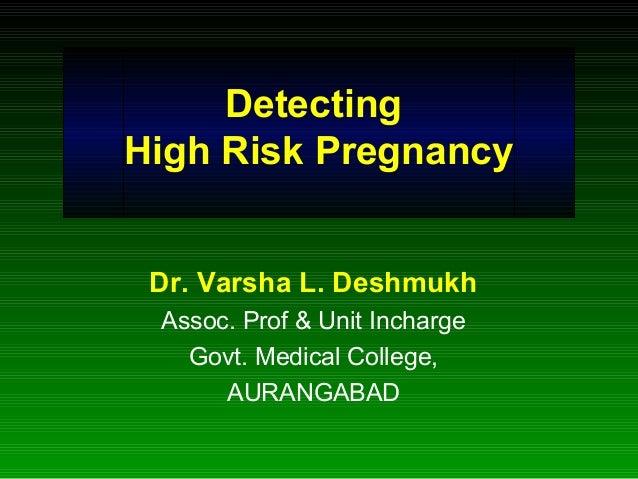 Detecting High Risk Pregnancy Dr. Varsha L. Deshmukh Assoc. Prof & Unit Incharge Govt. Medical College, AURANGABAD