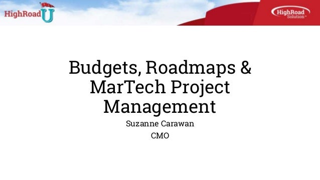 Budgets, Roadmaps & MarTech Project Management Suzanne Carawan CMO