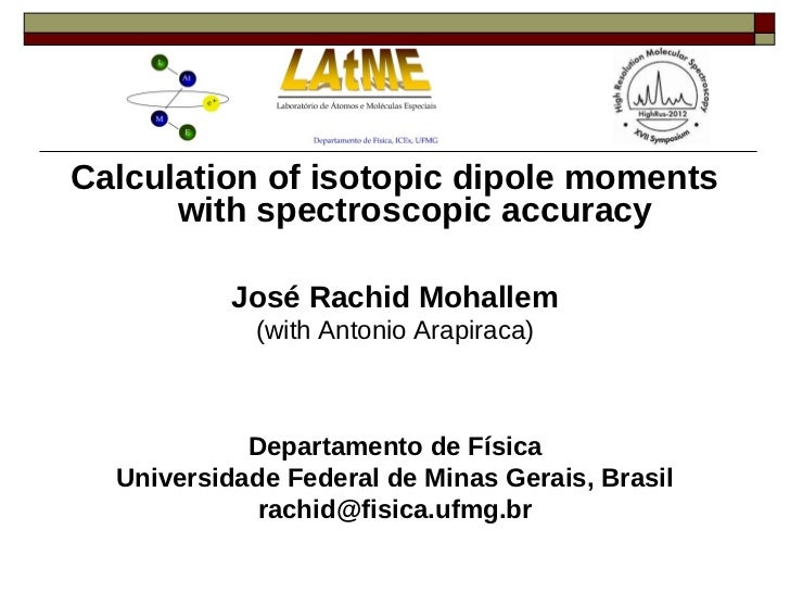 Calculation of isotopic dipole moments      with spectroscopic accuracy           José Rachid Mohallem             (with A...