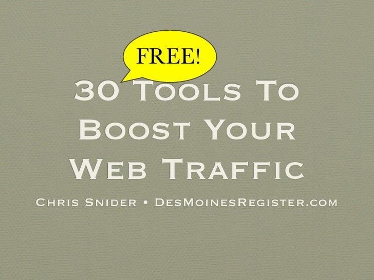 FREE!    30 Tools To    Boost Your    Web Traffic Chris Snider • DesMoinesRegister.com