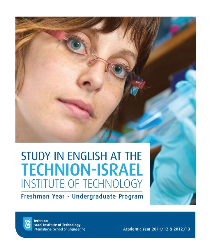 STUDY IN ENGLISH AT THETECHNION-ISRAELINSTITUTE OF TECHNOLOGYFreshman Year - Undergraduate Program   Technion   Israel Ins...