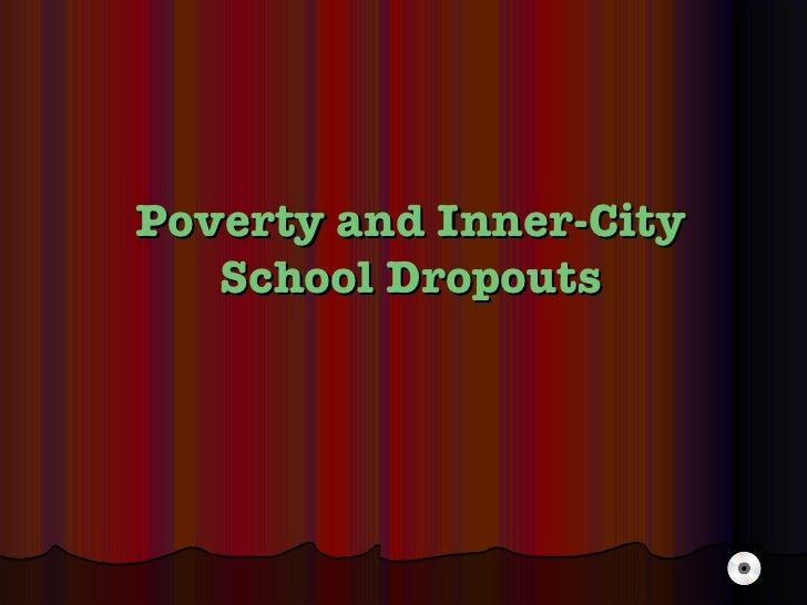 Poverty and Inner-City School Dropouts