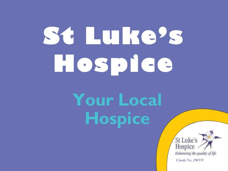 St Luke's Hospice Your Local Hospice Charity No. 298555