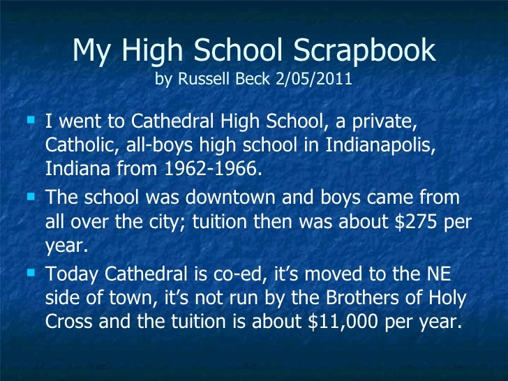 My High School Scrapbook by Russell Beck 2/05/2011 <ul><li>I went to Cathedral High School, a private, Catholic, all-boys ...