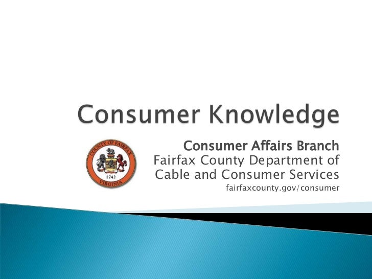 Consumer Knowledge<br />Consumer Affairs Branch<br />Fairfax County Department of<br />Cable and Consumer Services<br />fa...