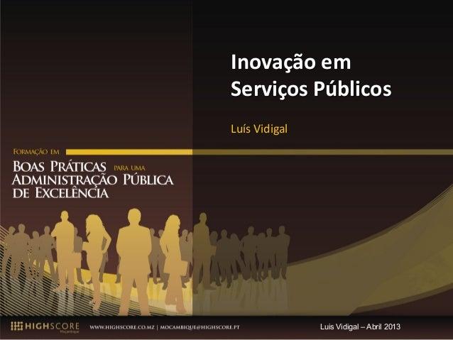 Inovação em Serviços Públicos Luís Vidigal                       Luis Vidigal – Abril 2013