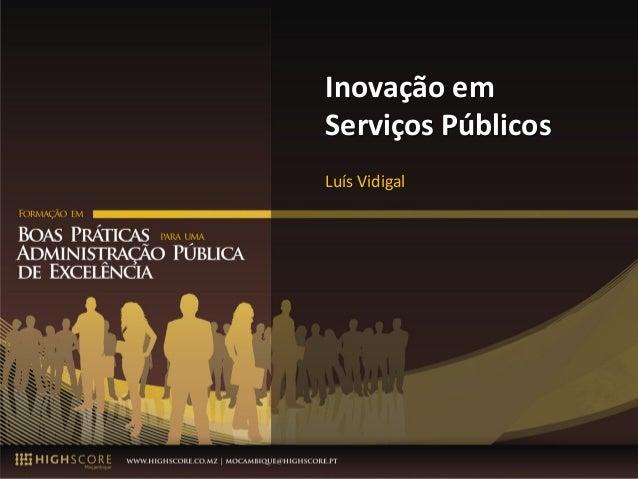 Inovação  em  Serviços  Públicos  Luis Vidigal – Nov 2014 1  Luís  Vidigal