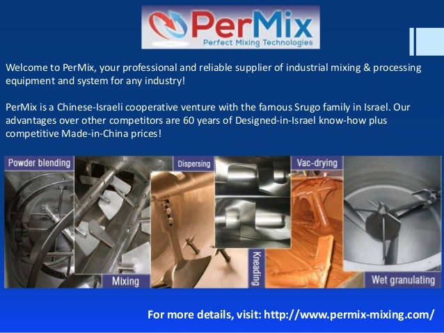 Welcome to PerMix, your professional and reliable supplier of industrial mixing & processing equipment and system for any ...