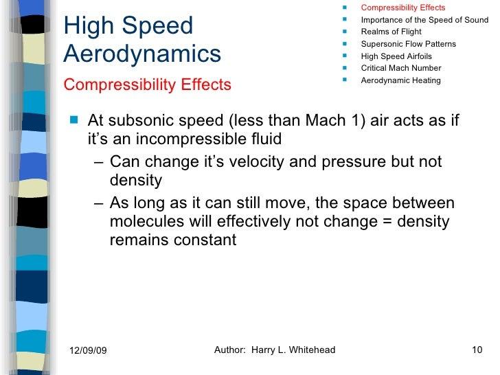 High Speed Aerodynamics <ul><li>At subsonic speed (less than Mach 1) air acts as if it's an incompressible fluid </li></ul...