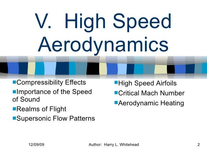 V.  High Speed Aerodynamics <ul><li>Compressibility Effects </li></ul><ul><li>Importance of the Speed of Sound </li></ul><...