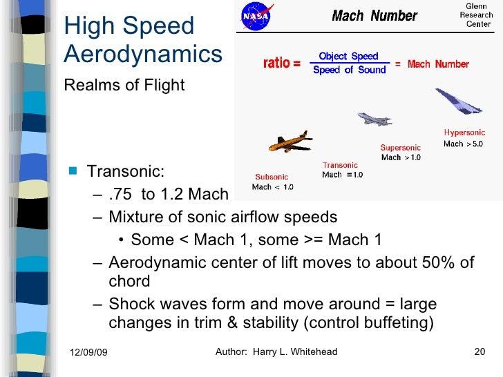High Speed Aerodynamics <ul><li>Transonic: </li></ul><ul><ul><li>.75  to 1.2 Mach </li></ul></ul><ul><ul><li>Mixture of so...