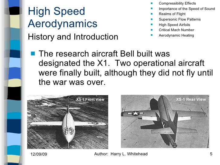 High Speed Aerodynamics <ul><li>The research aircraft Bell built was designated the X1.  Two operational aircraft were fin...