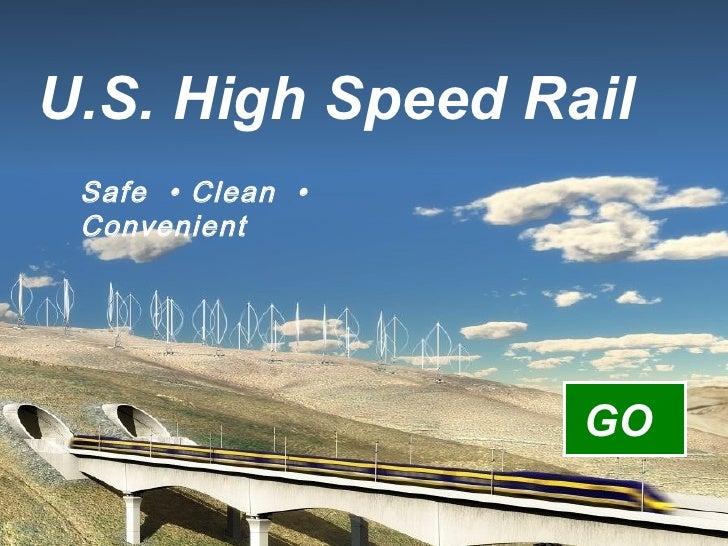 U.S. High Speed Rail Safe  • Clean  • Convenient GO