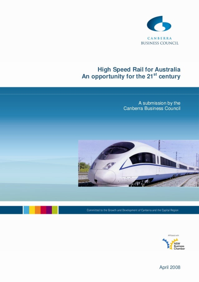 High Speed Rail for AustraliaAn opportunity for the 21st century                    A submission by the              Canbe...