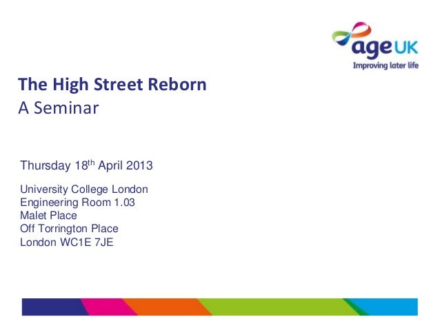 The High Street RebornA SeminarThursday 18th April 2013University College LondonEngineering Room 1.03Malet PlaceOff Torrin...