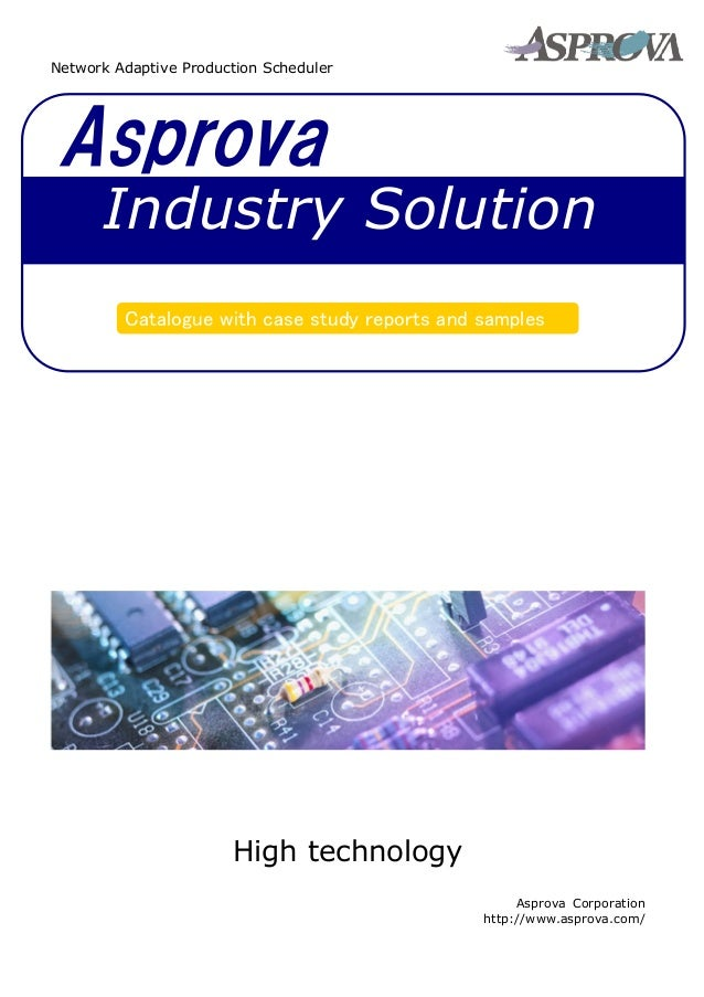 AsprovaCatalogue with case study reports and samplesIndustry SolutionNetwork Adaptive Production SchedulerHigh technologyA...