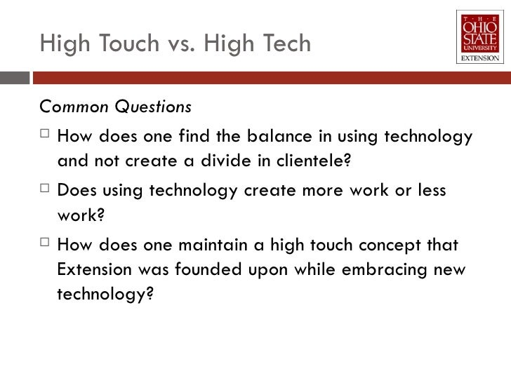 High Touch vs. High Tech <ul><li>Common Questions </li></ul><ul><li>How does one find the balance in using technology and ...