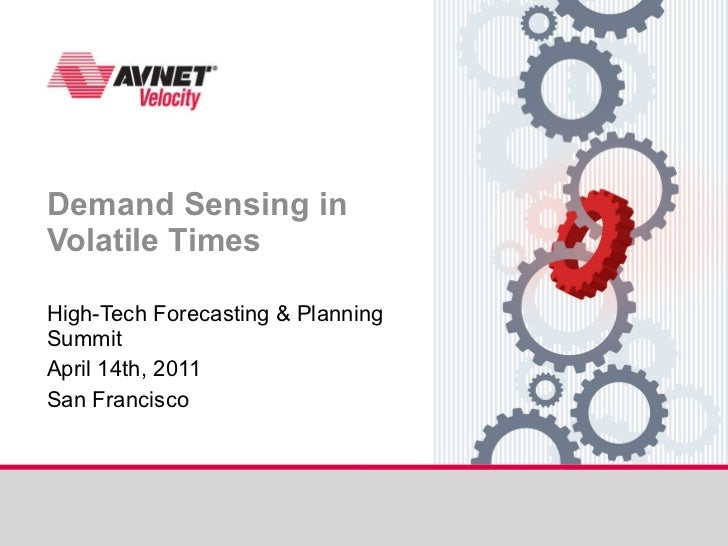 High-Tech Forecasting & Planning Summit April 14th, 2011 San Francisco Demand Sensing in  Volatile Times