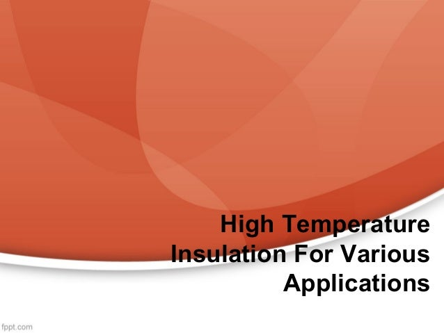 High Temperature Insulation For Various Applications