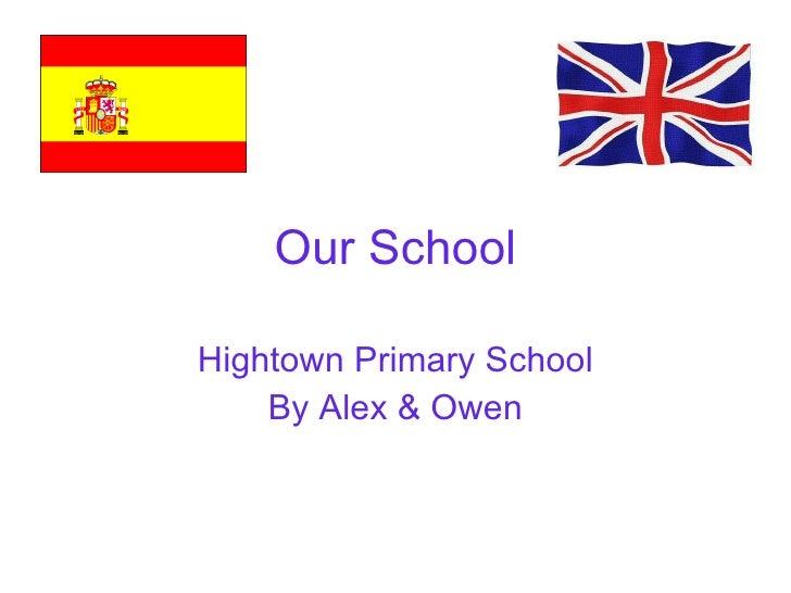Our School Hightown Primary School By Alex & Owen