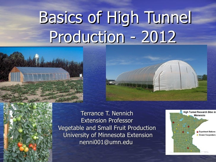 Basics of High Tunnel Production - 2012          Terrance T. Nennich          Extension Professor  Vegetable and Small Fru...