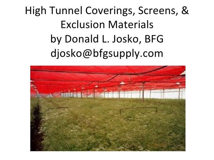 High Tunnel Coverings, Screens, &       Exclusion Materials     by Donald L. Josko, BFG     djosko@bfgsupply.com