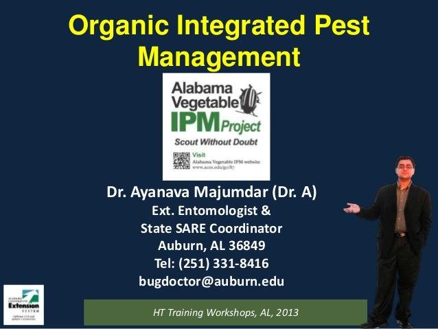 Organic Integrated PestManagementDr. Ayanava Majumdar (Dr. A)Ext. Entomologist &State SARE CoordinatorAuburn, AL 36849Tel:...