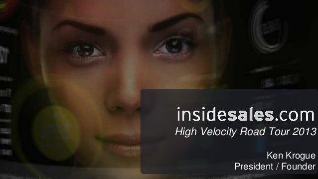 Ken Krogue President / Founder High Velocity Road Tour 2013