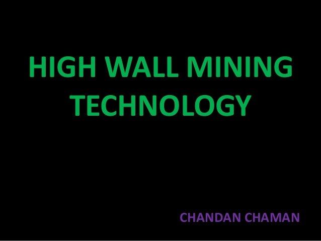 HIGH WALL MINING   TECHNOLOGY         CHANDAN CHAMAN