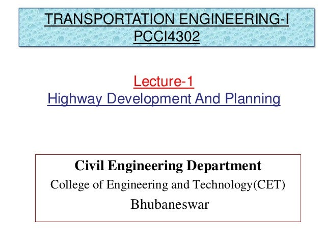 Civil Engineering Department College of Engineering and Technology(CET) Bhubaneswar Lecture-1 Highway Development And Plan...