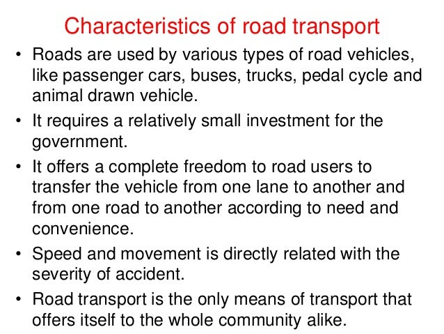 Characteristics of road transport • Roads are used by various types of road vehicles, like passenger cars, buses, trucks, ...