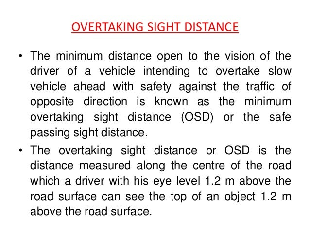 Overtaking Zones • It is desirable to construct highways in such a way that the length of road visible ahead at every poin...