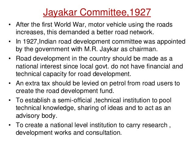 Jayakar Committee,1927 • After the first World War, motor vehicle using the roads increases, this demanded a better road n...