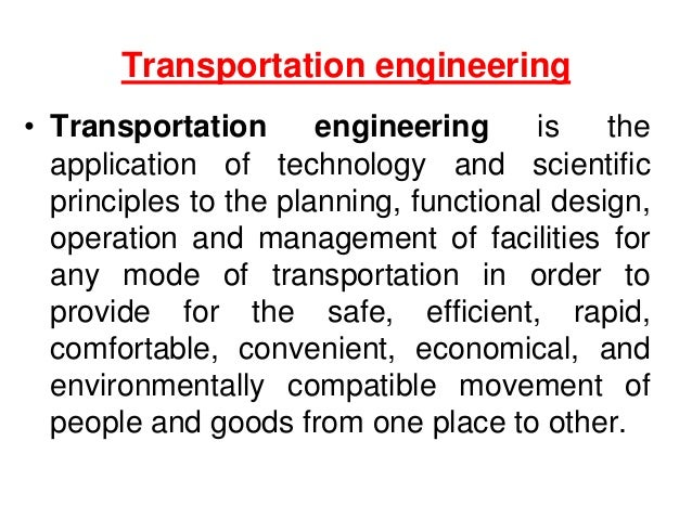 Transportation engineering • Transportation engineering is the application of technology and scientific principles to the ...