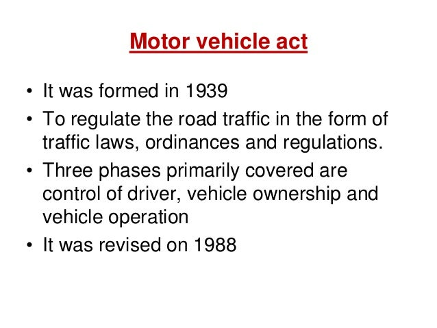 Motor vehicle act • It was formed in 1939 • To regulate the road traffic in the form of traffic laws, ordinances and regul...